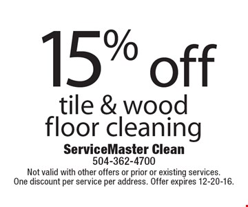 15% off tile & wood floor cleaning. Not valid with other offers or prior or existing services. One discount per service per address. Offer expires 12-20-16.