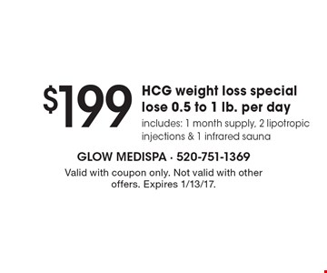 $199 HCG weight loss special. Lose 0.5 to 1 lb. per day. Includes: 1 month supply, 2 lipotropic injections & 1 infrared sauna. Valid with coupon only. Not valid with other offers. Expires 1/13/17.