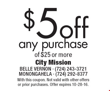 $5 off any purchase of $25 or more. With this coupon. Not valid with other offers or prior purchases. Offer expires 10-28-16.