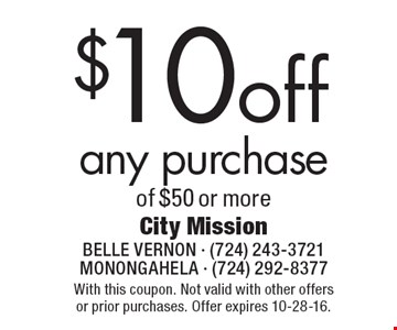 $10 off any purchase of $50 or more. With this coupon. Not valid with other offers or prior purchases. Offer expires 10-28-16.