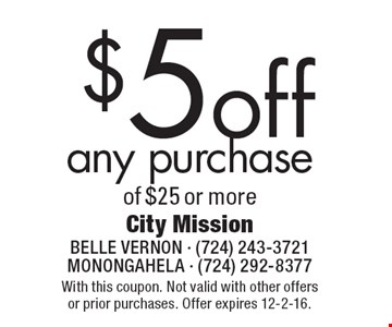 $5 off any purchase of $25 or more. With this coupon. Not valid with other offers or prior purchases. Offer expires 12-2-16.