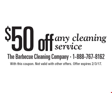 $50 off any cleaning service. With this coupon. Not valid with other offers. Offer expires 2/3/17.