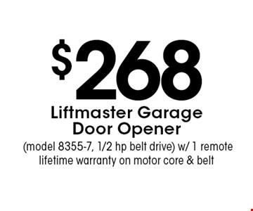 $268 Liftmaster Garage Door Opener (model 8355-7, 1/2 hp belt drive) w/ 1 remote lifetime warranty on motor core & belt. Expires 11/18/16