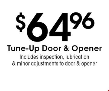 $64.96 Tune-Up Door & Opener Includes inspection, lubrication & minor adjustments to door & opener. Expires 11/18/16