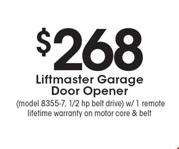 $268 Liftmaster Garage Door Opener (model 8355-7, 1/2 hp belt drive) with 1 remote. Lifetime warranty on motor core & belt. Expires 12/16/16.