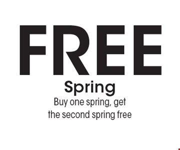 Free Spring. Buy one spring, get the second spring free. Expires 12/16/16.