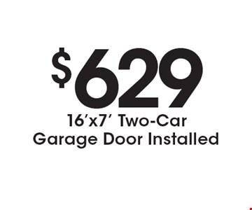 $629 16'x7' Two-Car Garage Door Installed. Expires 12/16/16.