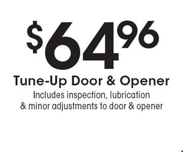 $64.96 Tune-Up Door & Opener Includes inspection, lubrication& minor adjustments to door & opener. Expires 2/10/17