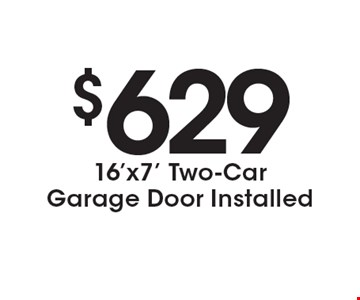 $629 16'x7' Two-Car Garage Door Installed. Expires 2/10/17