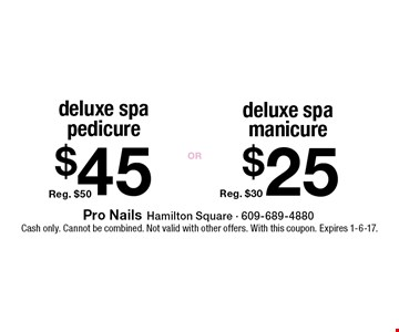 $25 deluxe spa manicure, Reg. $30. $45 deluxe spa pedicure, Reg. $50. Cash only. Cannot be combined. Not valid with other offers. With this coupon. Expires 1-6-17.