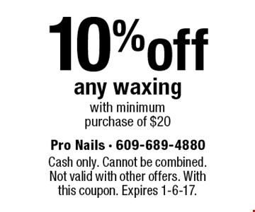 10% off any waxing with minimum purchase of $20. Cash only. Cannot be combined. Not valid with other offers. With this coupon. Expires 1-6-17.