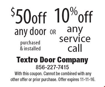 10% off any service call or $50 off any door purchased & installed. With this coupon. Cannot be combined with any other offer or prior purchase. Offer expires 11-11-16.