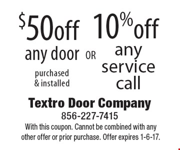 10% Off Any Service Call  OR  $50 Off Any Door. Purchased & installed. With this coupon. Cannot be combined with any other offer or prior purchase. Offer expires 1-6-17.
