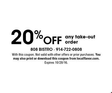 20% Off any take-out order. With this coupon. Not valid with other offers or prior purchases. You may also print or download this coupon from localflavor.com. Expires 10/28/16.