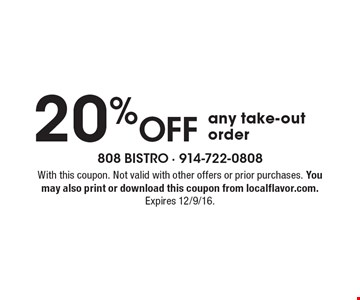 20% Off any take-out order. With this coupon. Not valid with other offers or prior purchases. You may also print or download this coupon from localflavor.com. Expires 12/9/16.
