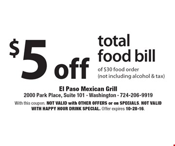 $5 off total food bill of $30 food order (not including alcohol & tax). With this coupon. Not valid with other offers or on SPECIALS. Not valid with happy hour drink special. Offer expires 10-28-16.