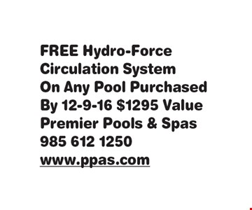 FREE Hydro-Force Circulation System On Any Pool PurchasedBy 12-9-16. $1295 Value.