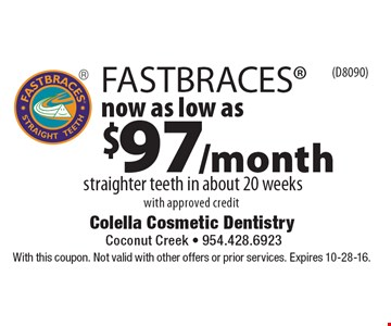 FASTBRACES® Now as low as $97/month. Straighter teeth in about 20 weeks with approved credit. With this coupon. Not valid with other offers or prior services. Expires 10-28-16.