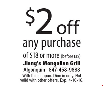 $2 off any purchase of $18 or more (before tax). With this coupon. Dine in only. Not valid with other offers. Exp. 4-10-16.
