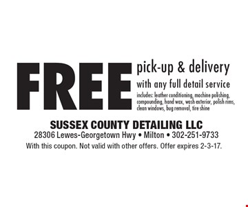 Free pick-up & delivery with any full detail service. Includes: leather conditioning, machine polishing, compounding, hand wax, wash exterior, polish rims, clean windows, bug removal, tire shine. With this coupon. Not valid with other offers. Offer expires 2-3-17.