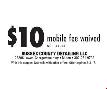 $10 mobile fee waived with coupon. With this coupon. Not valid with other offers. Offer expires 2-3-17.