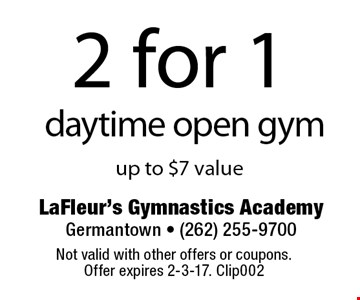 2 for 1daytime open gym up to $7 value. Not valid with other offers or coupons.Offer expires 2-3-17. Clip002