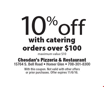 10% off with catering orders over $100 maximum value $10. With this coupon. Not valid with other offers or prior purchases. Offer expires 11/6/16.