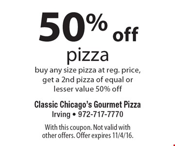 50% off pizza. Buy any size pizza at reg. price, get a 2nd pizza of equal or lesser value 50% off. With this coupon. Not valid with other offers. Offer expires 11/4/16.