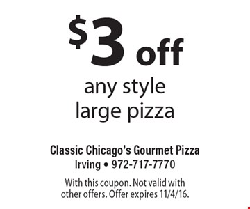 $3 off any style large pizza. With this coupon. Not valid with other offers. Offer expires 11/4/16.