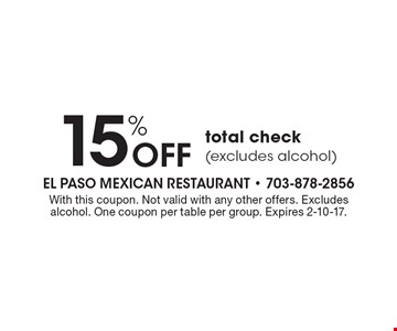15% Off total check (excludes alcohol). With this coupon. Not valid with any other offers. Excludes alcohol. One coupon per table per group. Expires 2-10-17.