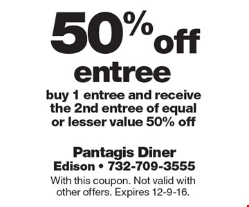 50%off entree buy 1 entree and receive the 2nd entree of equal or lesser value 50% off. With this coupon. Not valid with other offers. Expires 12-9-16.