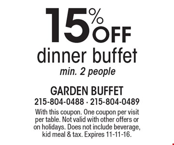 15% Off dinner buffet min. 2 people. With this coupon. One coupon per visit per table. Not valid with other offers or on holidays. Does not include beverage, kid meal & tax. Expires 11-11-16.