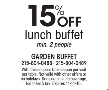 15% Off lunch buffet, min. 2 people. With this coupon. One coupon per visit per table. Not valid with other offers or on holidays. Does not include beverage, kid meal & tax. Expires 11-11-16.