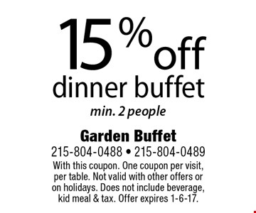15% off dinner buffet min. 2 people. With this coupon. One coupon per visit, per table. Not valid with other offers or on holidays. Does not include beverage, kid meal & tax. Offer expires 1-6-17.