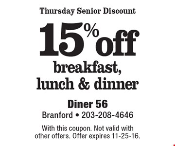 Thursday Senior Discount. 15% off breakfast, lunch & dinner.  With this coupon. Not valid with other offers. Offer expires 11-25-16.