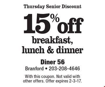 15% off breakfast, lunch & dinner Thursday Senior Discount. With this coupon. Not valid with other offers. Offer expires 2-3-17.