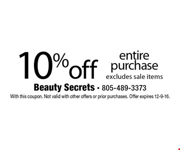 10% off entire purchase. excludes sale items. With this coupon. Not valid with other offers or prior purchases. Offer expires 12-9-16.