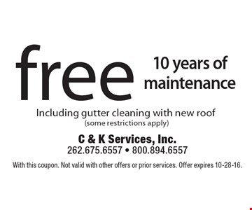 Free 10 years of maintenance Including gutter cleaning with new roof (some restrictions apply). With this coupon. Not valid with other offers or prior services. Offer expires 10-28-16.