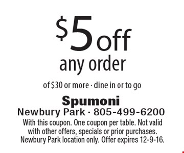 $5 off any order of $30 or more - dine in or to go. With this coupon. One coupon per table. Not valid with other offers, specials or prior purchases. Newbury Park location only. Offer expires 12-9-16.