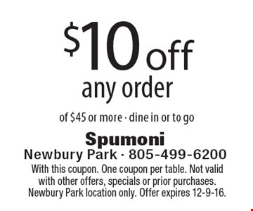 $10 off any order of $45 or more - dine in or to go. With this coupon. One coupon per table. Not valid with other offers, specials or prior purchases. Newbury Park location only. Offer expires 12-9-16.