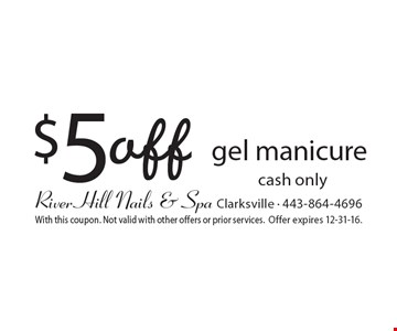 $5 off gel manicure cash only. With this coupon. Not valid with other offers or prior services. Offer expires 12-31-16.