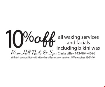 10% off all waxing services and facials including bikini wax. With this coupon. Not valid with other offers or prior services. Offer expires 12-31-16.