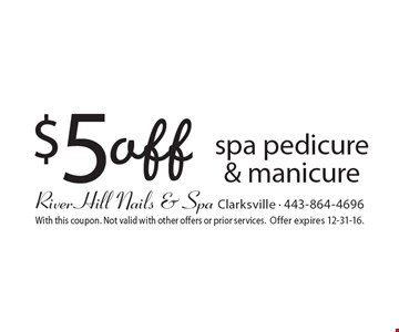 $5 off spa pedicure & manicure. With this coupon. Not valid with other offers or prior services. Offer expires 12-31-16.