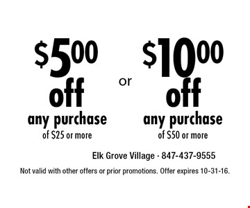 $5 off any purchase of $25 OR $10 off or more of $50 or more. Not valid with other offers or prior promotions. Offer expires 10-31-16.