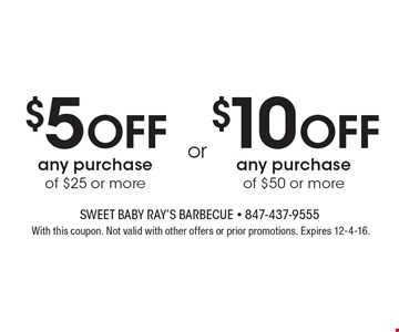 $5 Off any purchase of $25 or more OR $10 Off any purchase of $50 or more. With this coupon. Not valid with other offers or prior promotions. Expires 12-4-16.