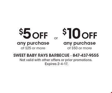 $5 Off any purchase of $25 or more. $10 Off any purchase of $50 or more. Not valid with other offers or prior promotions. Expires 2-4-17.