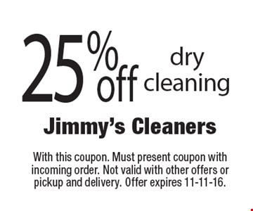 25% off dry cleaning. With this coupon. Must present coupon with incoming order. Not valid with other offers or pickup and delivery. Offer expires 11-11-16.
