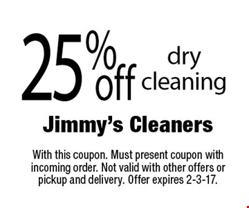 25% off dry cleaning. With this coupon. Must present coupon with incoming order. Not valid with other offers or pickup and delivery. Offer expires 2-3-17.