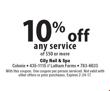 10% off any service of $50 or more. With this coupon. One coupon per person serviced. Not valid with other offers or prior purchases. Expires 2-24-17.