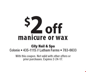 $2 off manicure or wax. With this coupon. Not valid with other offers or prior purchases. Expires 2-24-17.